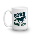 Born this Way Unicorn - Coffee Mug