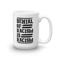 Denial of Racism is Racism - Coffee Mug