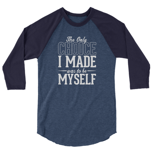 The Only Choice I Made Was To Be Myself - 3/4 Sleeve Raglan Shirt