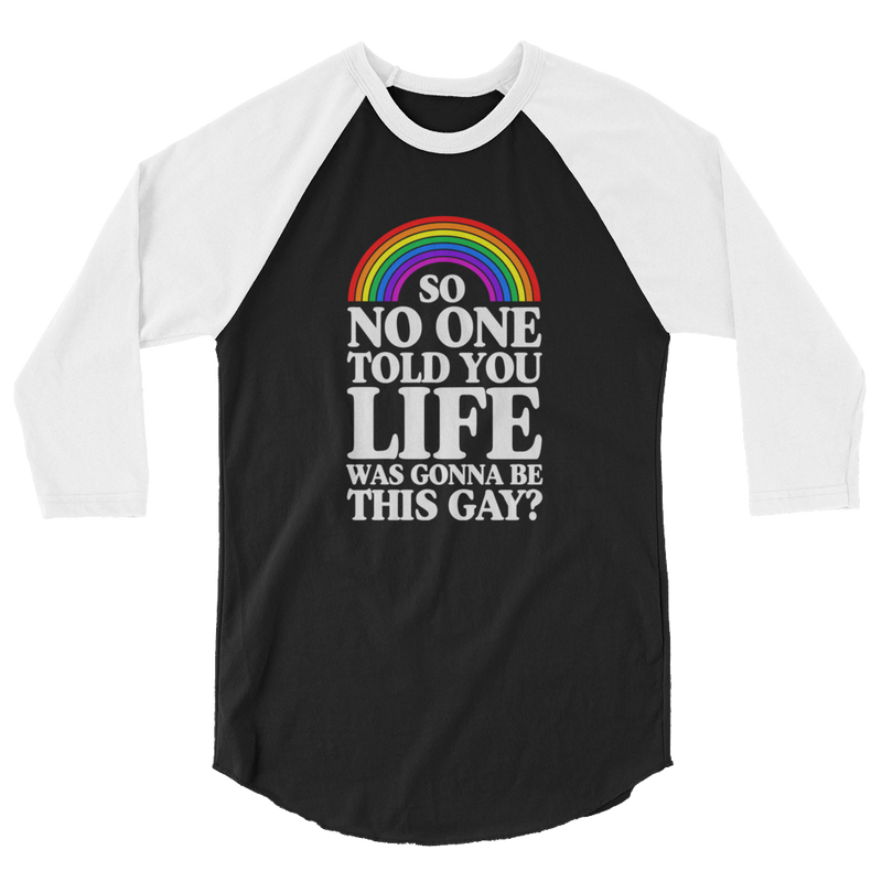 So No One Told You Life Was Gonna Be This Gay - 3/4 Sleeve Raglan Shirt