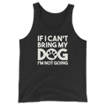 If I Can't Bring My Dog I'm Not Going - Unisex Tank Top
