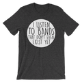 I Listen To Bands That Don't Even Exist Yet - Unisex Short Sleeve T-Shirt