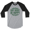Don't Worry Be Hoppy - 3/4 Sleeve Raglan Shirt