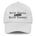 White Silence Equals White Consent - Classic Dad Cap Hat