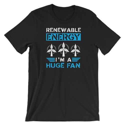 Renewable Energy I'm A Huge Fan - Funny Environmental Activist Gift - Short-Sleeve Unisex T-Shirt