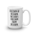 Freedom of Religion Includes Freedom From Religion - Coffee Mug