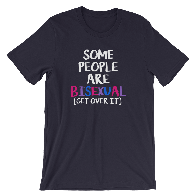 Some People Are Bisexual Get Over It - Unisex Short Sleeve T-Shirt