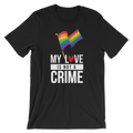 My Love Is Not A Crime - Unisex Short Sleeve T-Shirt