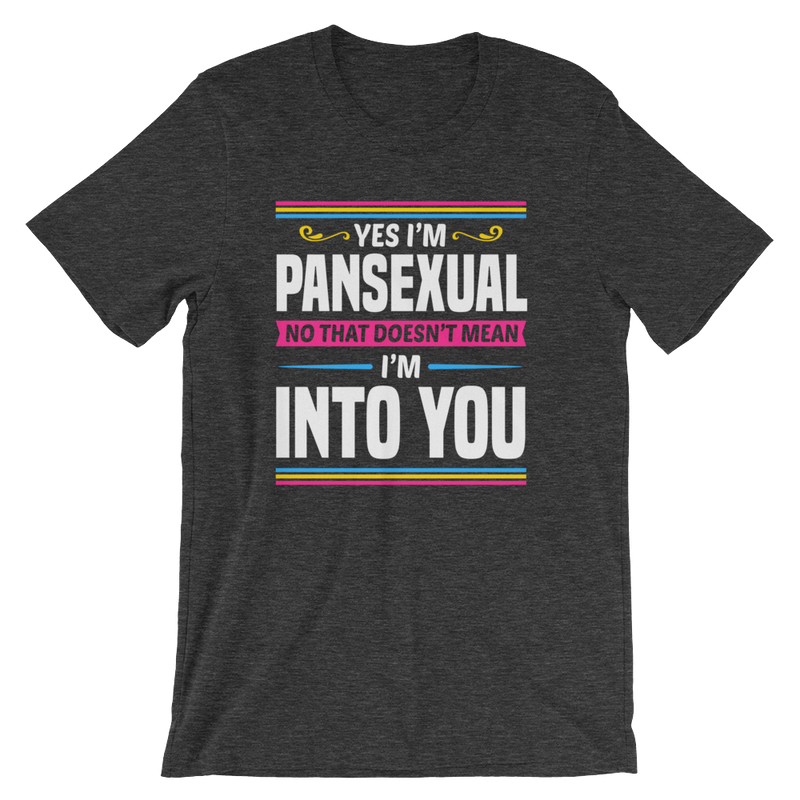 Yes I'm Pansexual No That Doesn't Mean I'm Into You - Unisex Short Sleeve T-Shirt