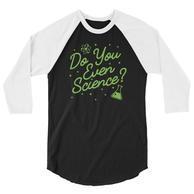 Do You Even Science? - 3/4 Sleeve Raglan Shirt