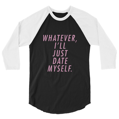 Whatever I'll Just Date Myself - Asexual 3/4 Sleeve Raglan Shirt
