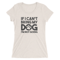 If I Can't Bring My Dog I'm Not Going - Ladies' Short Sleeve T-Shirt