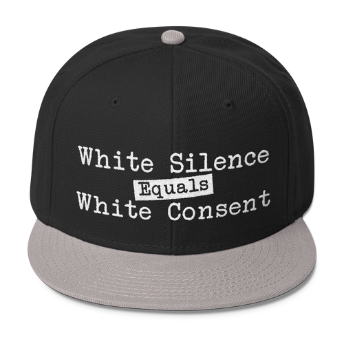 White Silence Equals White Consent - Wool Blend Snapback Hat