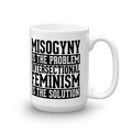 Misogyny is the Problem Intersectional Feminism is the Solution - Coffee Mug