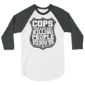 Cops Are Killing People With Their Hands Up - 3/4 Sleeve Raglan Shirt