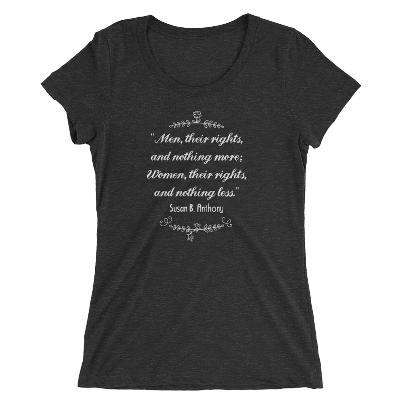 Men Their Rights And Nothing More; Women Their Rights And Nothing Less - Ladies' Short Sleeve T-Shirt