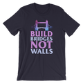 Build Bridges Not Walls - Unisex Short Sleeve T-Shirt