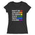 Don't Be Afraid To Show Your True Colors - Ladies' Short Sleeve T-Shirt