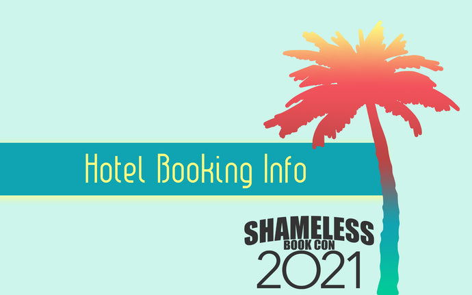 Shameless Book Con 2021 Hotel Room Reservation Information