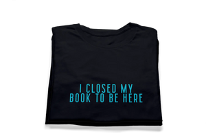 Shameless21 I Closed My Book To Be Here T-Shirt
