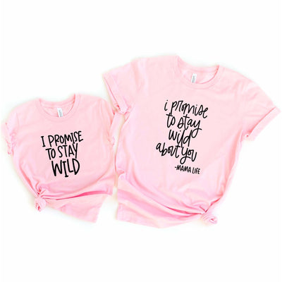 I promise to stay wild about you I promise to stay wild matching mother's day shirts