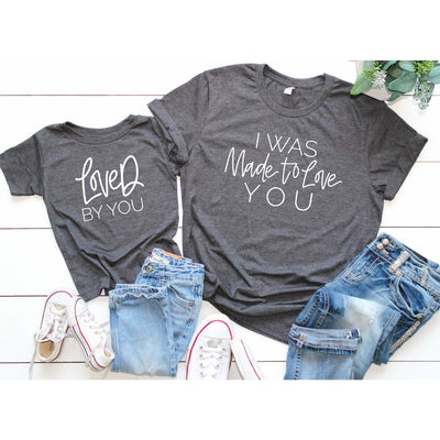 I was made to love you loved by you matching mommy and me shirts