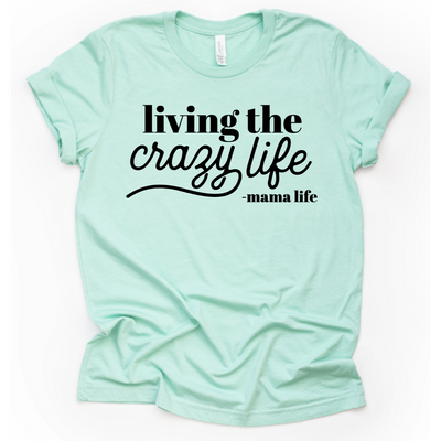Living the crazy life motherhood graphic tee funny favorite tshirts