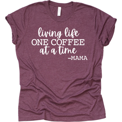 Living life one coffee at a time mama needs caffeine made me do it