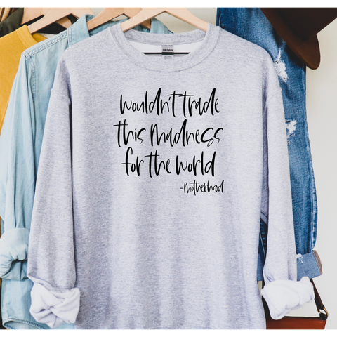 Wouldn't trade this madness for the world | Sweatshirt