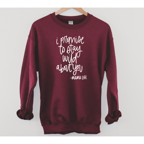 I promise to stay wild about you | Sweatshirt