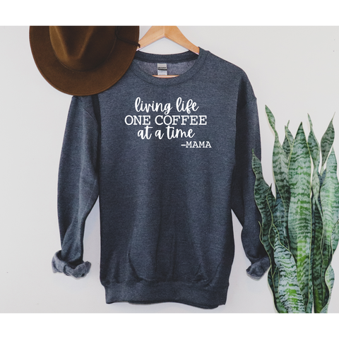 Living life one coffee at a time - Mama | Sweatshirt