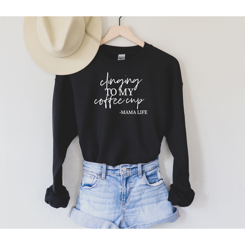 Clinging to my coffee cup | Sweatshirt