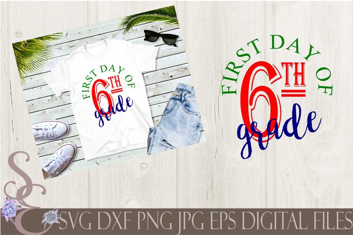 First Day of Sixth Grade Svg, Digital File, SVG, DXF, EPS, Png, Jpg, Cricut, Silhouette, Print File