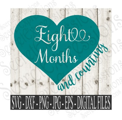 Eight Month and Counting Svg, Digital File, SVG, DXF, EPS, Png, Jpg, Cricut, Silhouette, Print File