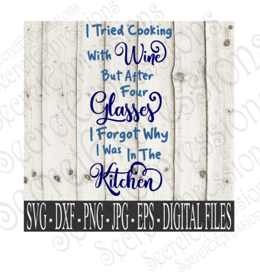 I Tried Cooking With Wine SVG, Digital File, SVG, DXF, EPS, Png, Jpg, Cricut, Silhouette, Print File