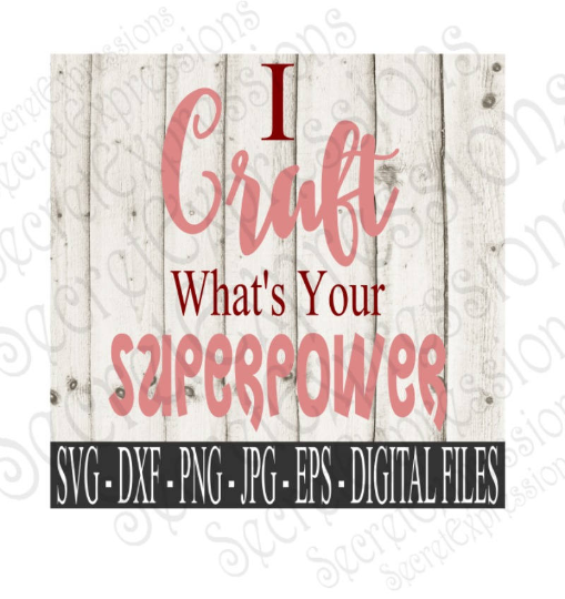 I Craft What's Your Superpower SVG, Digital File, SVG, DXF, EPS, Png, Jpg, Cricut, Silhouette, Print File