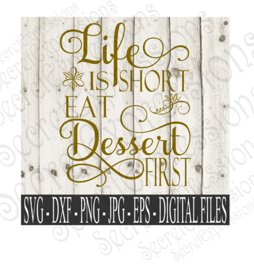 Life Is Short Eat Dessert First SVG, Digital File, SVG, DXF, EPS, Png, Jpg, Cricut, Silhouette, Print File