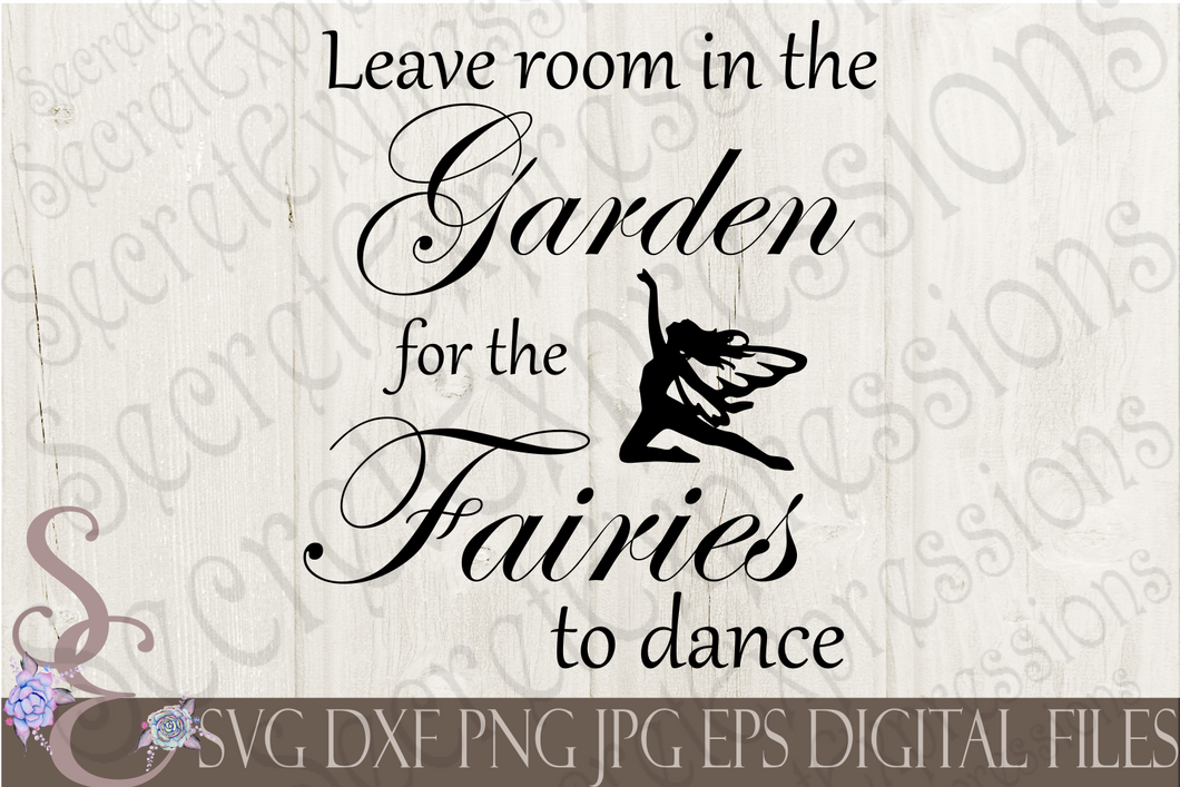 Leave Room in The Garden for the Fairies to Dance Svg, Fairies, Digital File, SVG, DXF, EPS, Png, Jpg, Cricut, Silhouette, Print File