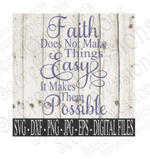 Faith Does not make things easy svg, religious inspirational, Digital File, SVG, DXF, EPS, Png, Jpg, Cricut, Silhouette, Print File