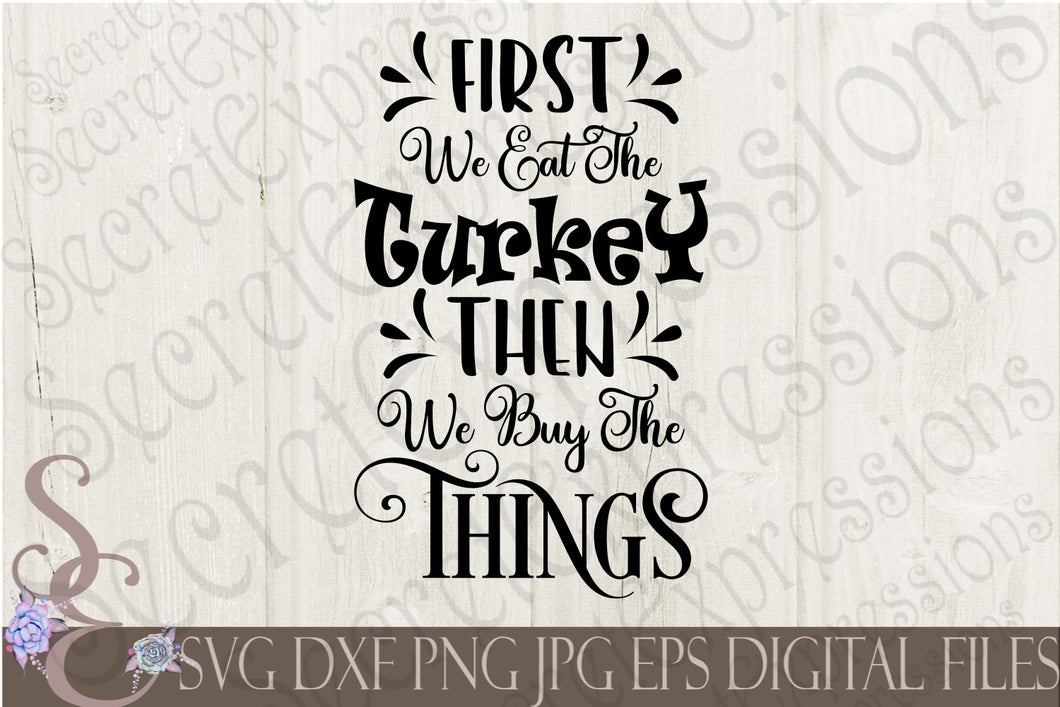 First We Eat The Turkey Then We Buy The Things Svg, Digital File, SVG, DXF, EPS, Png, Jpg, Cricut, Silhouette, Print File