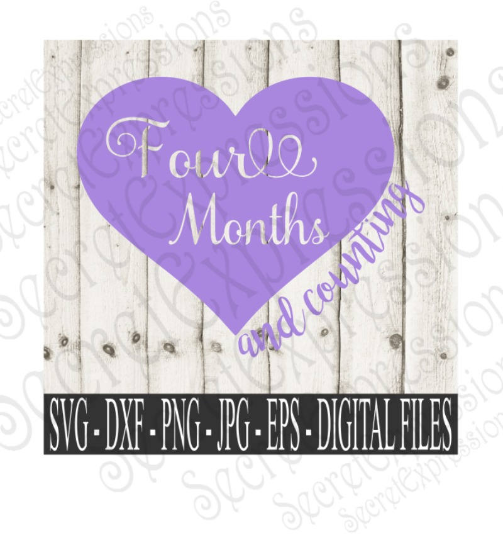 Four Months & Counting Svg, Digital File, SVG, DXF, EPS, Png, Jpg, Cricut, Silhouette, Print File