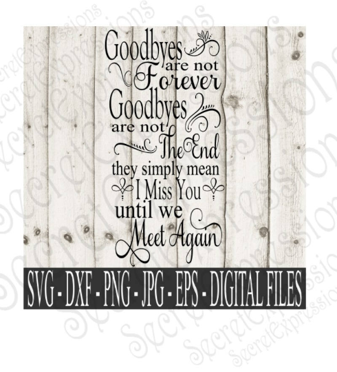 Goodbyes are not forever Svg, Digital File, SVG, DXF, EPS, Png, Jpg, Cricut, Silhouette, Print File