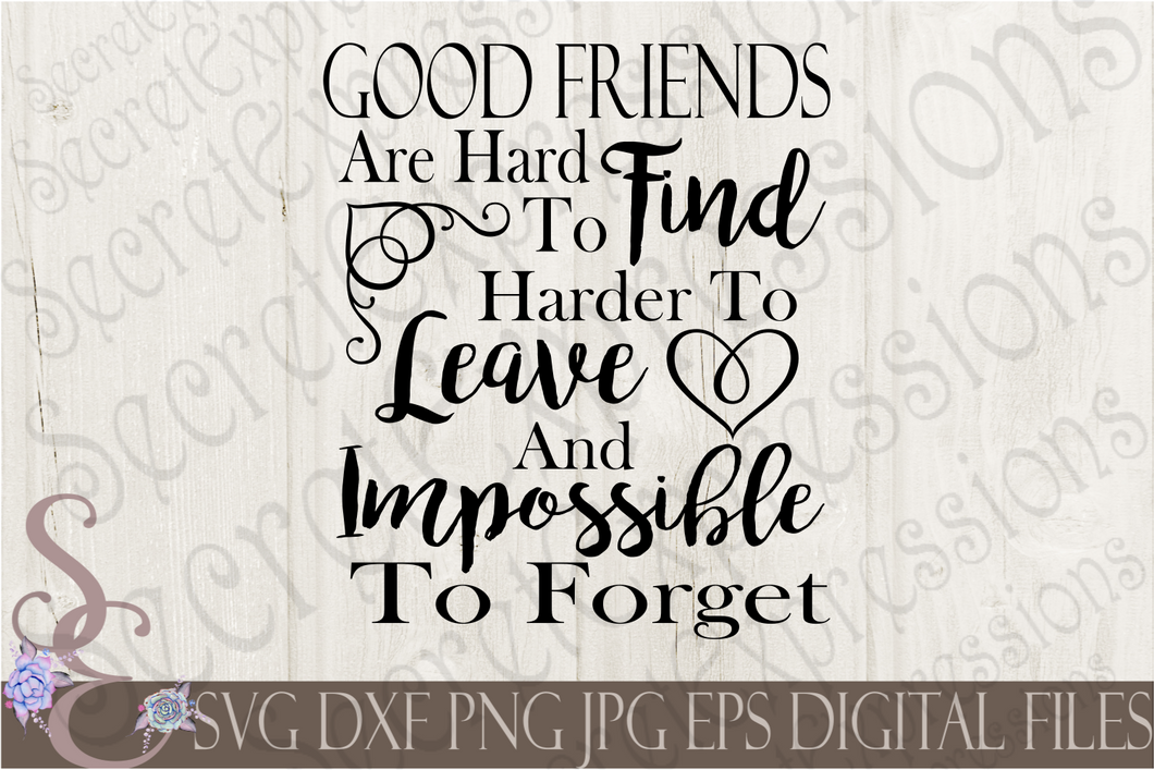 Good Friends Are Hard To Find Svg, Digital File, SVG, DXF, EPS, Png, Jpg, Cricut, Silhouette, Print File