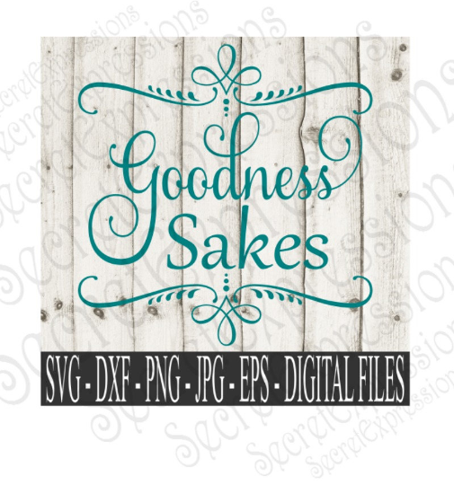 Goodness Sakes SVG, Digital File, SVG, DXF, EPS, Png, Jpg, Cricut, Silhouette, Print File