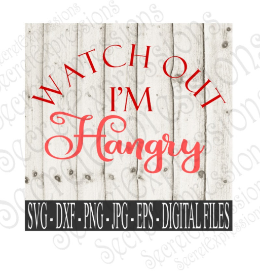 Watch Out I'm Hangry SVG, Digital File, SVG, DXF, EPS, Png, Jpg, Cricut, Silhouette, Print File