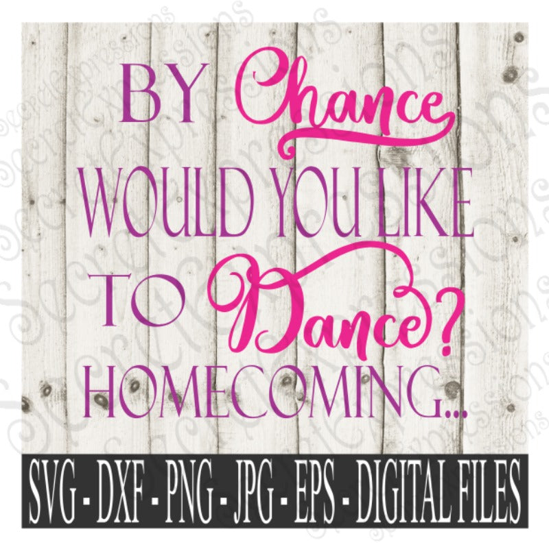 By Chance Would You Like To Dance? Homecoming SVG, Digital File, SVG, DXF, EPS, Png, Jpg, Cricut, Silhouette, Print File
