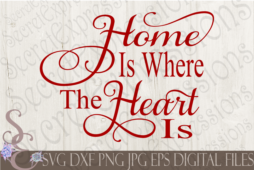 Home Is Where The Heart Is Svg, Digital File, SVG, DXF, EPS, Png, Jpg, Cricut, Silhouette, Print File