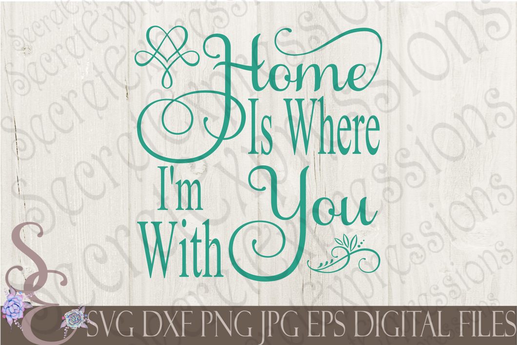 Home Is Where I'm With You Svg, Digital File, SVG, DXF, EPS, Png, Jpg, Cricut, Silhouette, Print File