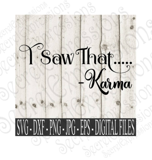 I Saw That Karma SVG, Digital File, SVG, DXF, EPS, Png, Jpg, Cricut, Silhouette, Print File