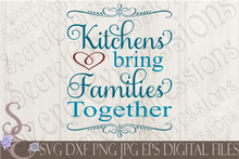 Kitchens Bring Families Together Svg, Digital File, SVG, DXF, EPS, Png, Jpg, Cricut, Silhouette, Print File